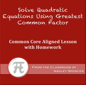 Solve Quadratic Equations Greatest Common Factor (Lesson Plan with Homework)