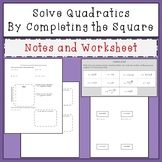 Solve Quadratics by Completing the Square Notes and Worksheet (Cut and Paste)
