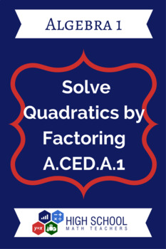 Solve Quadratics by Factoring Lesson Plan A.CED.A.1