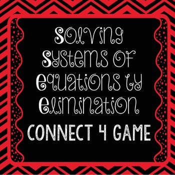 Solve Systems of Equations by Elimination Connect 4