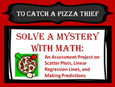 Solve a Mystery With Math:  Assessment Project Scatter Plots & Linear Regression