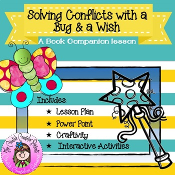 Solving Conflicts with Bug and a Wish Conflict Resolution Guidance Lesson