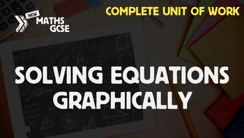 Solving Equations Graphically - Complete Unit of Work