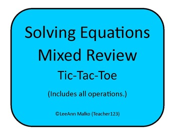 Solving Equations Mixed Review Tic-Tac-Toe (includes all operations)
