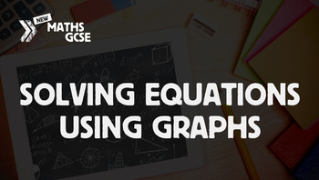 Solving Equations Using Graphs - Complete Lesson