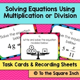 Solving Equations Using Multiplication or Division Task Cards