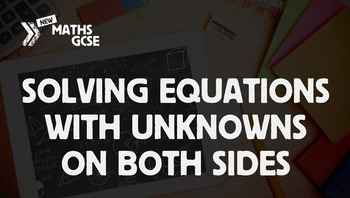 Solving Equations With Unknowns on Both Sides - Complete Lesson