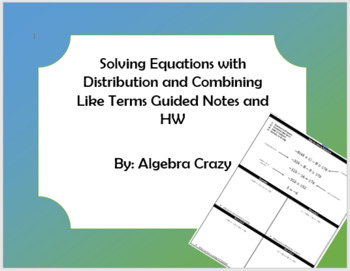 Solving Equations (distribute and combine like terms) Guided Notes and HW