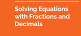 Solving Equations with Fractions and Decimals: Guided Lear