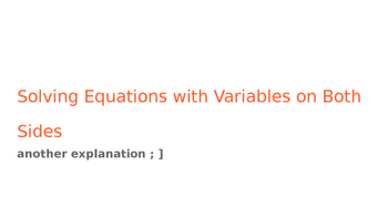 Solving Equations with Variables on Both Sides (another explaination)
