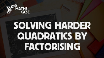 Solving Harder Quadratics by factorising.