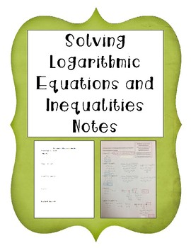 Solving Logarithmic Equations and Inequalities Notes