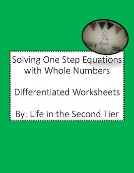 Solving One Step Equations with Whole Numbers: Differentiated Worksheets
