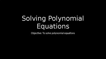Solving Polynomial Equations - PowerPoint Lesson (3.8)