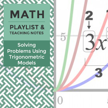 Solving Problems Using Trigonometric Models - Playlist and Teaching Notes