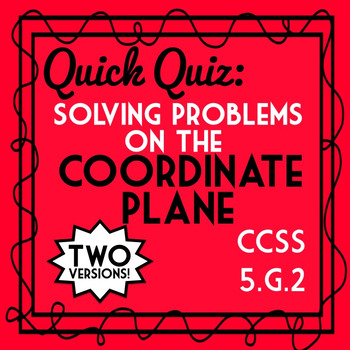 Solving Problems on the Coordinate Plane Quiz, 5.G.2 Assessment, 2 Versions!