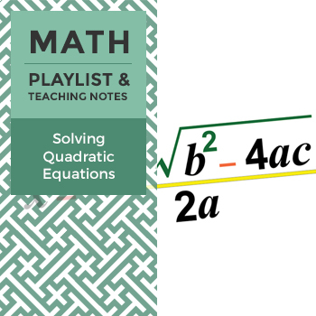 Solving Quadratic Equations – Playlist and Teaching Notes