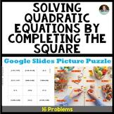 Solving Quadratic Equations: Completing the Square -Google Slides Picture Puzzle