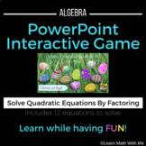 Solving Quadratic Equations - Factoring PowerPoint Game-Algebra Easter Math