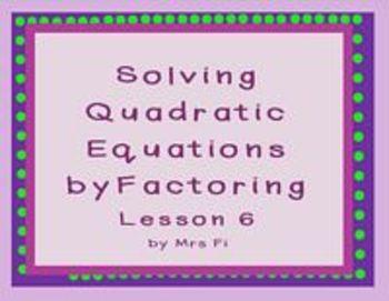 Quadratic Equations - Lesson 6 - Solving by Factoring