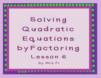 Quadratic Equations - Lesson 6 - Solving by Factoring