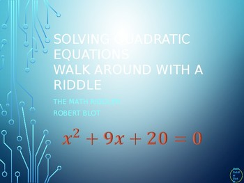 Solving Quadratic Equations Walk Around or Gallery Walk with a Riddle