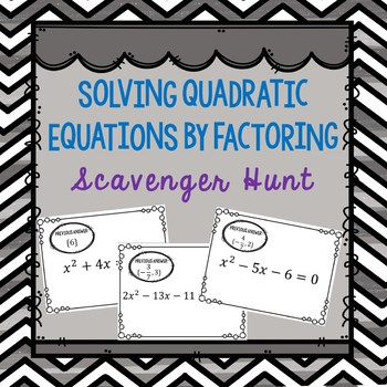 Solving Quadratic Equations by Factoring Scavenger Hunt