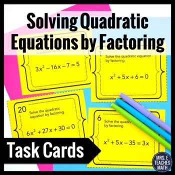 Solving Quadratic Equations by Factoring Task Cards