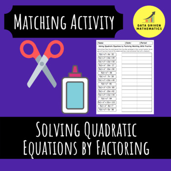 Solving Quadratic Equations by Factoring (Trinomials w/ a=1) Matching Activity