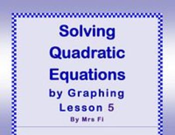Quadratic Equations - Lesson 5 - Solving by Graphing using Technology
