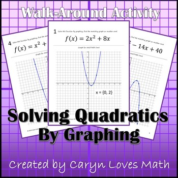 Solving Quadratic Equations by Graphing Walk Around Activity