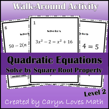 Solving Quadratic Equations using Square Root Method~Lvl 2~Walk Around Activity