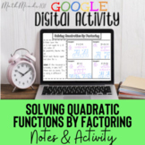 Solving Quadratic Functions by Factoring - Notes AND Activity! Google Slides