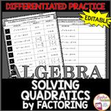 Solving Quadratics by Factoring Differentiated Practice EDITABLE