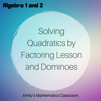 Solving Quadratics by Factoring Lesson and Dominoes
