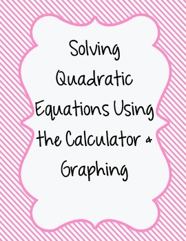 Solving Quadratics by Graphing on the Calculator