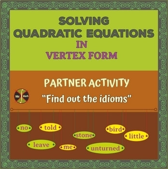 "Solving Quadratics in VERTEX FORM Partner Activity ""Find out the idioms"""