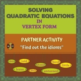 """Solving Quadratics in VERTEX FORM Partner Activity """"Find out the idioms"""""""