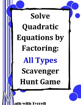 Solve Quadratic Equations by Factoring All Types Scavenger Hunt Game