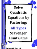 Solve Quadratic Equations by Factoring All Types Scavenger