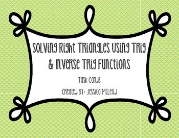 Solving Right Triangles Using Trig & Inverse Trig Functions Task Cards