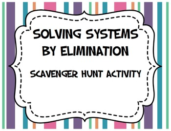 Solving Systems of Equations by Elimination (Scavenger Hunt Activity)