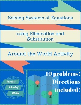 Solving Systems of Equations by Sub. and Elimination Around the World Activity