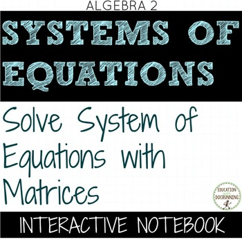 Solving Systems using matrices Color Coded Interactive Notebook for Algebra 2