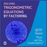 "Solving Trigonometric Equations BY FACTORING - Quiz Game """