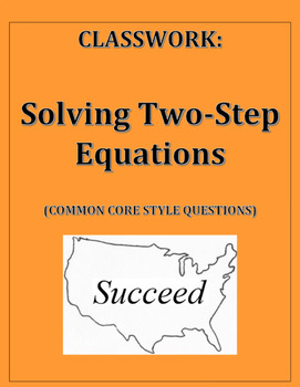 Solving Two Step Equations: Common Core Styled Questions Classwork
