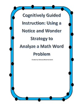 Solving Word Problems with Cognitively Guided Instruction-Notice and Wonder- CGI