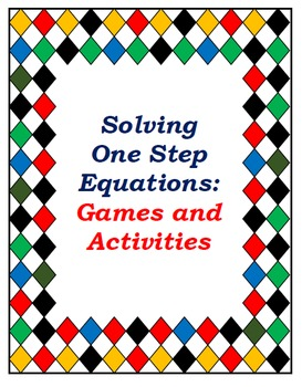 Solving and Understanding One Step Equations: Games and Activities Set