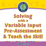 Algebra: Equations - Solving with a Variable Input - Pre-Assess/Teach PC Gr. 3-5