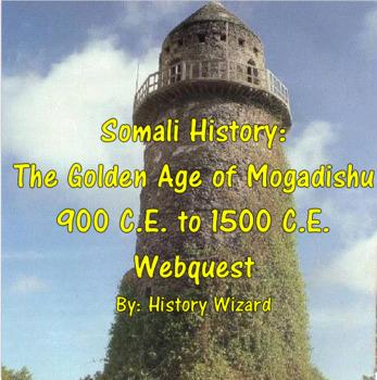 Somali History: The Golden Age of Mogadishu 900 C.E. to 1500 C.E. Webquest
